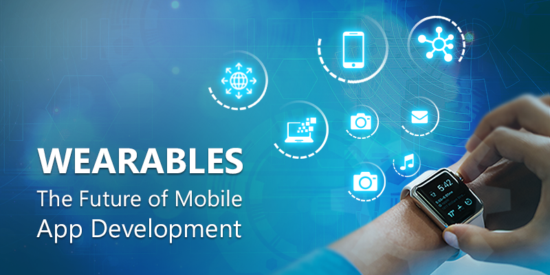 How Wearables Influence the Future of Mobile Application Development?