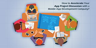 How to Accelerate Your App Project Discussion with a Mobile App Development Company?