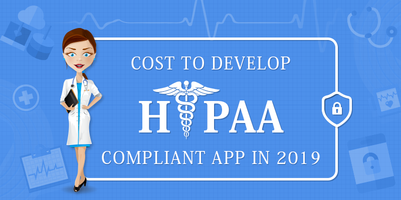 How Much Does It Cost to Develop a HIPAA Compliant Application in 2019?