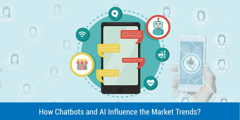 How Chatbots and Artificial Intelligence (AI) Influence the Market Trends?