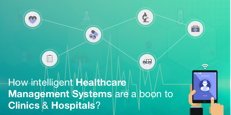How Intelligent Healthcare Management Systems Are A Boon to Clinics and Hospitals?