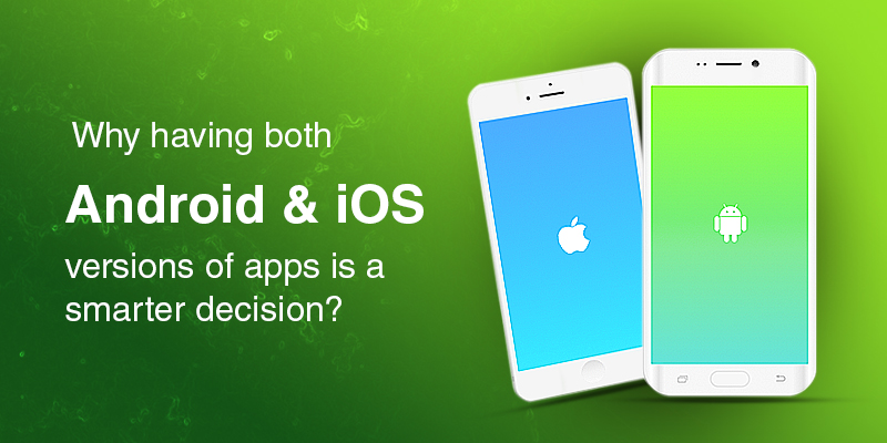 Why It Is Profitable to Develop Mobile Apps on Both iOS And Android Platforms?