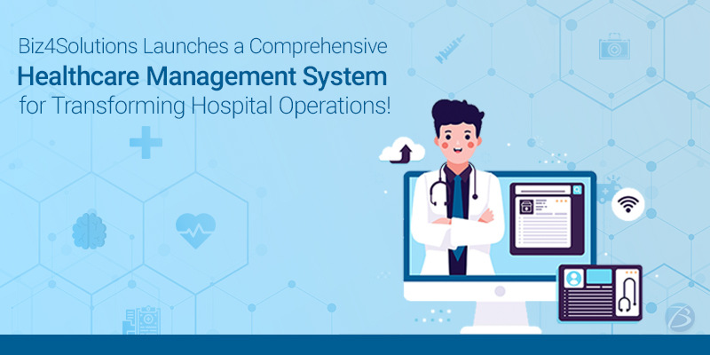 Biz4Solutions Launches a Comprehensive Healthcare Management System for Transforming Hospital Operations!