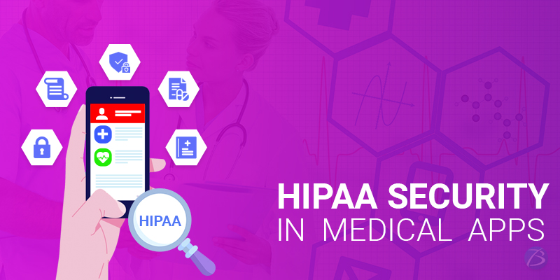 Need for HIPAA Security in Medical Apps and How to make them HIPAA Compliant!