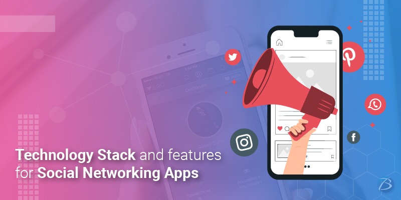 Social Networking App Development: Features and Technology Stack for a New-age App!