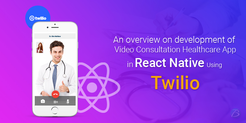 An overview on development of Video Consultation Healthcare App in React Native Using Twilio