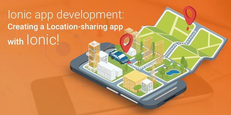 Ionic app development: Creating a Location-sharing app with Ionic!