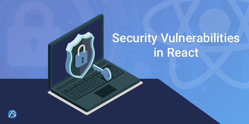 Security Vulnerabilities in React and Standard Practices to Overcome them!