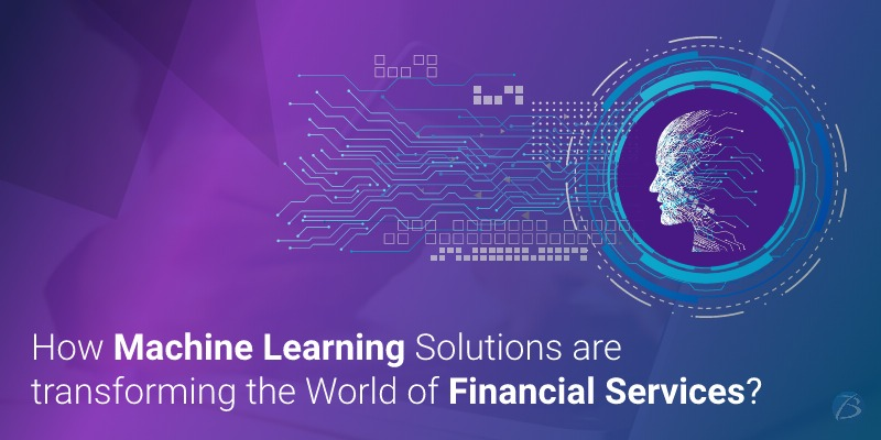 How Machine Learning Solutions are transforming the World of Financial Services?