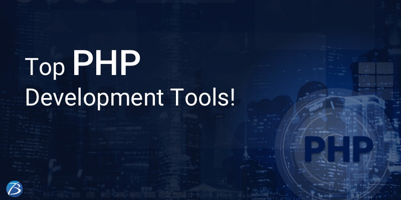 Noteworthy PHP Development Tools that a PHP Developer should know in 2021!