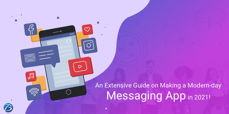 An Extensive Guide on Making a Modern-day Messaging App in 2021!