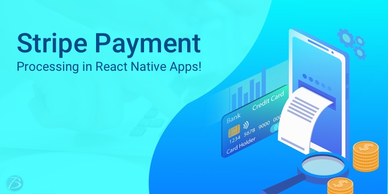 An Overview of Stripe Payment Processing in React Native Apps!