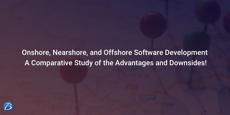 Onshore, Nearshore, and Offshore Software Development