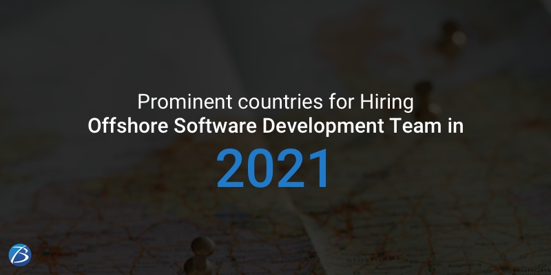 Best Countries to Consider for Offshore Software Development in 2021!