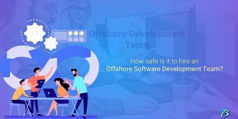 Is hiring an Offshore Software Development Team a safe bet?