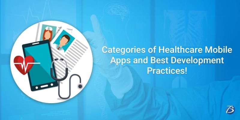 Healthcare Mobile App Categories and Best Development Practices!