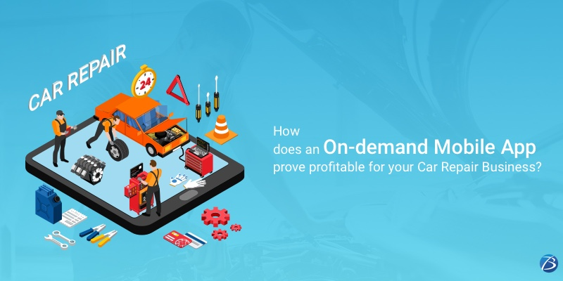 How will an On-demand Mobile App boost the profitability of your Car Repair Business?