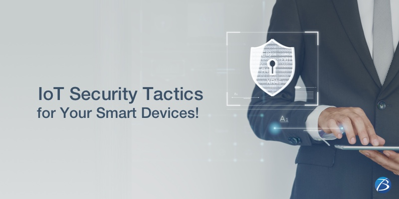 Top IoT Security Tactics to Consider for Your Smart Devices!