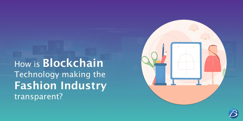 How is Blockchain Technology bringing transparency to Fashion Industry?