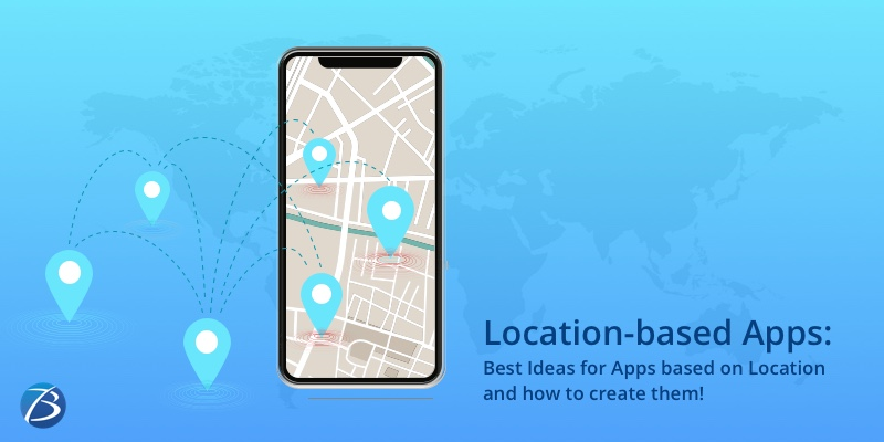 Location-based Apps: Best Ideas for Apps based on Location and how to create them!